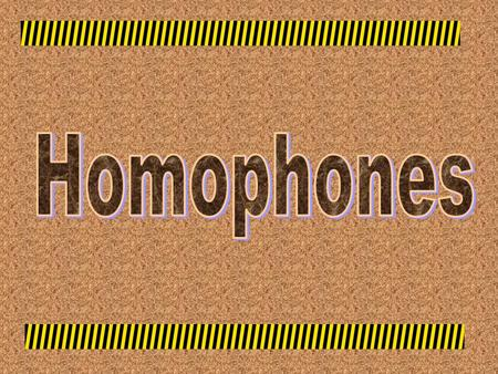 Skill's lesson: Homophones: Words that sound the same, are spelled differently, and have different meanings.