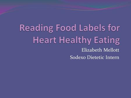 Elizabeth Mellott Sodexo Dietetic Intern. Serving Size Most important information on a food label! All of the information on a food label is for one serving.