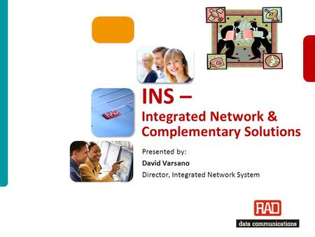 ISM-INS Slide 1 INS – Integrated Network & Complementary Solutions Presented by: David Varsano Director, Integrated Network System.