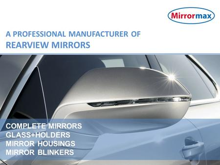 COMPLETE MIRRORS GLASS+HOLDERS MIRROR HOUSINGS MIRROR BLINKERS A PROFESSIONAL MANUFACTURER OF REARVIEW MIRRORS.