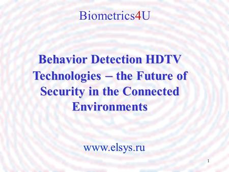 1 www.elsys.ru Biometrics4U Behavior Detection HDTV Technologies – the Future of Security in the Connected Environments.