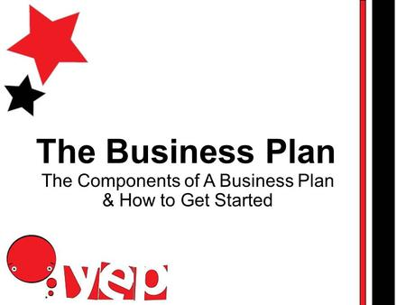 The Business Plan The Components of A Business Plan & How to Get Started.