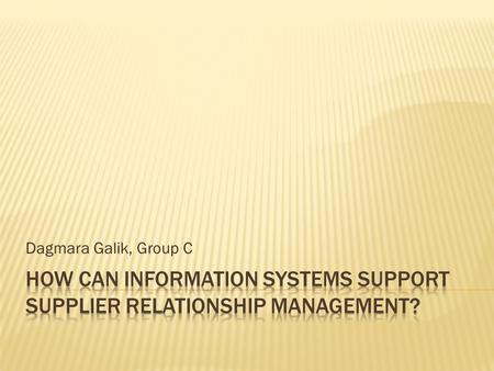 Dagmara Galik, Group C.  Three information systems are involved in supply chain management: supplier relationship management, or SRM, (a business process.