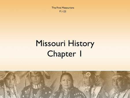 Missouri History Chapter 1 The First Missourians P.1-23.