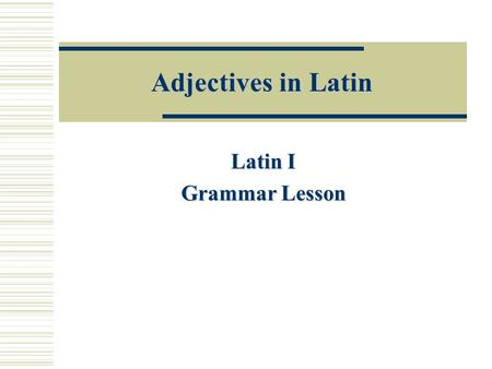 Adjectives in Latin Latin I Grammar Lesson. Use of Adjectives  Adjectives describe nouns  The good boy Good describes boy Good describes boy  The happy.