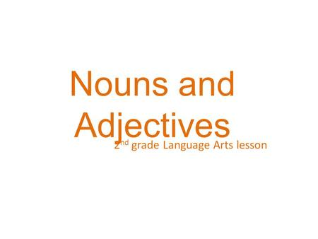 Nouns and Adjectives 2 nd grade Language Arts lesson.