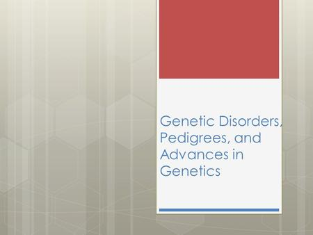 Genetic Disorders, Pedigrees, and Advances in Genetics.