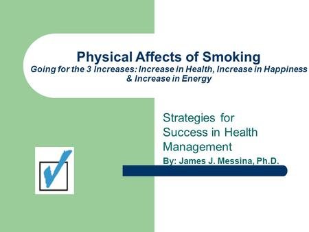 Physical Affects of Smoking Going for the 3 Increases: Increase in Health, Increase in Happiness & Increase in Energy Strategies for Success in Health.