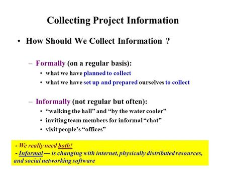 Collecting Project Information How Should We Collect Information ? –Formally (on a regular basis): what we have planned to collect what we have set up.