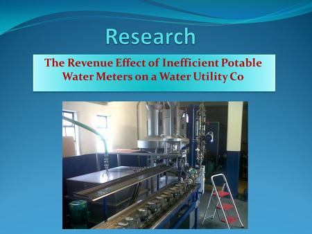 The Revenue Effect of Inefficient Potable Water Meters on a Water Utility Co.