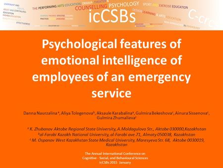 Psychological features of emotional intelligence of employees of an emergency service Danna Naurzalina a, Aliya Tolegenova b, Aksaule Karabalina a, Gulmira.