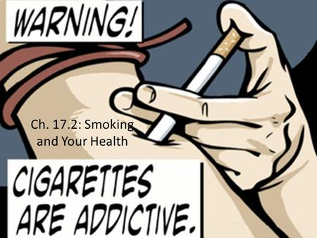 Ch. 17.2: Smoking and Your Health. 17.2.1 What harmful chemicals are found in tobacco smoke?
