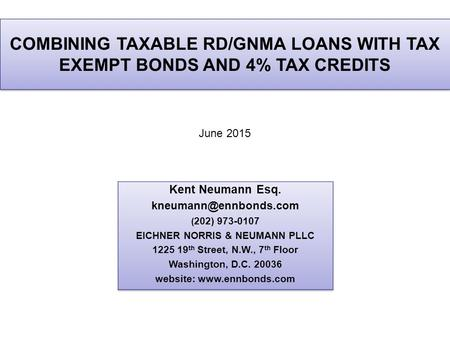 COMBINING TAXABLE RD/GNMA LOANS WITH TAX EXEMPT BONDS AND 4% TAX CREDITS June 2015.