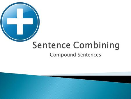 Compound Sentences  A Compound Sentence is a sentence that joins two independent clauses together with a coordinating conjunction.