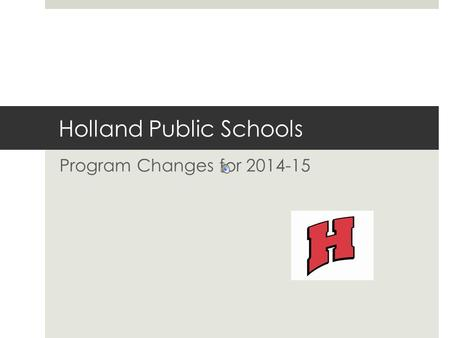 Holland Public Schools Program Changes for 2014-15.