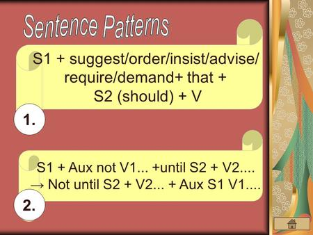 S1 + suggest/order/insist/advise/ require/demand+ that + S2 (should) + V 1. S1 + Aux not V1... +until S2 + V2.... → Not until S2 + V2... + Aux S1 V1....