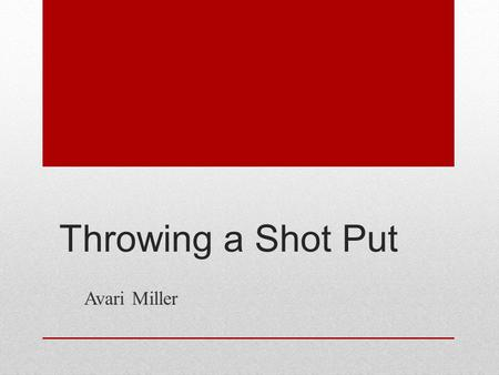 Throwing a Shot Put Avari Miller. Videos Proper Form Basic Standing (8-32)  Slow Motion