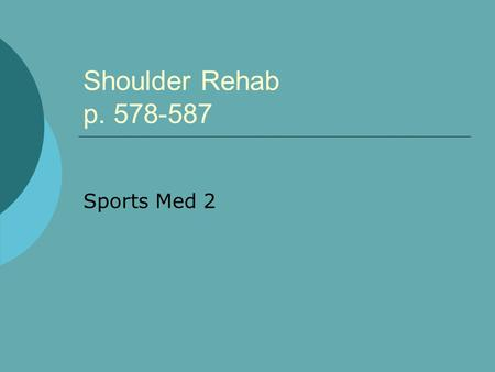 "Shoulder Rehab p. 578-587 Sports Med 2. Teach new posture:  Most athletes have a ""rounded"" shoulder.  Must teach them to activate lower trapezius and."