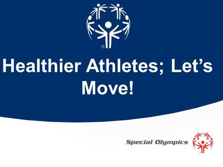 Healthier Athletes; Let's Move!. Home 2 / Special Olympics.