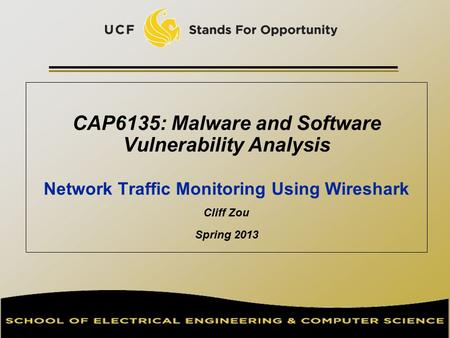 CAP6135: Malware and Software Vulnerability Analysis Network Traffic Monitoring Using Wireshark Cliff Zou Spring 2013.
