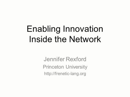 Enabling Innovation Inside the Network Jennifer Rexford Princeton University