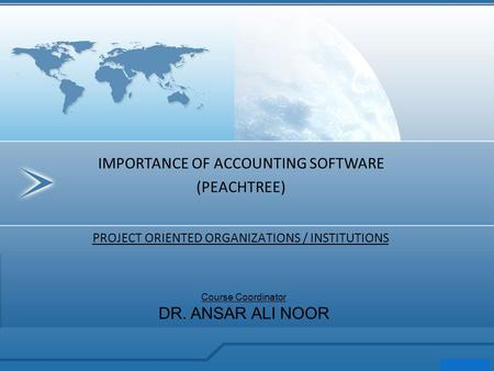 PROJECT ORIENTED ORGANIZATIONS / INSTITUTIONS IMPORTANCE OF ACCOUNTING SOFTWARE (PEACHTREE) Course Coordinator DR. ANSAR ALI NOOR.
