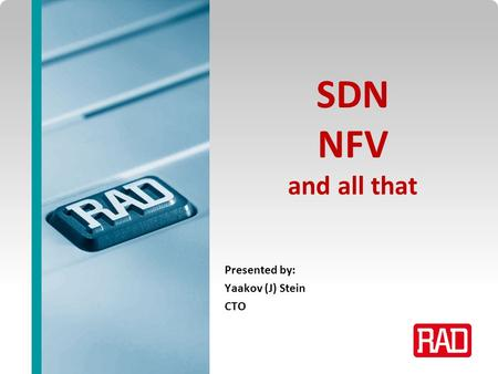 SDNFV Slide 1 SDN NFV and all that Presented by: Yaakov (J) Stein CTO.