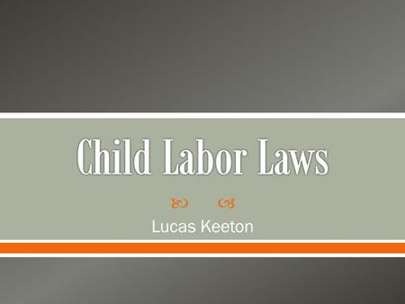  Lucas Keeton.  Today, approximately 80% of all students work sometime during high school. Child labor laws ensure that our youth have the necessary.