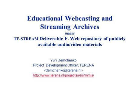 Educational Webcasting and Streaming Archives under TF-STREAM Deliverable F. Web repository of publicly available audio/video materials Yuri Demchenko.
