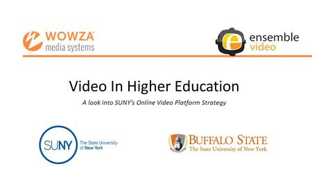 Video In Higher Education A look into SUNY's Online Video Platform Strategy Ryan presents: Welcome to today's Wowza Webinar: Video in Higher Education: