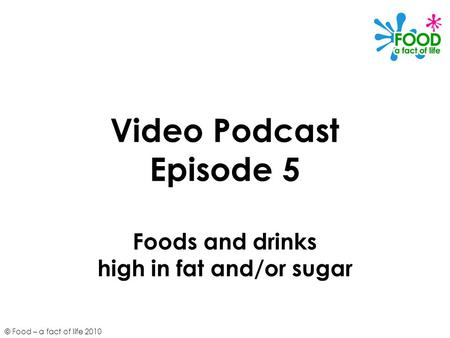 Video Podcast Episode 5 Foods and drinks high in fat and/or sugar