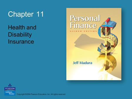 Copyright ©2004 Pearson Education, Inc. All rights reserved. Chapter 11 Health and Disability Insurance.
