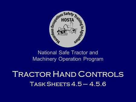 National Safe Tractor and Machinery Operation Program Tractor Hand Controls Task Sheets 4.5 – 4.5.6.
