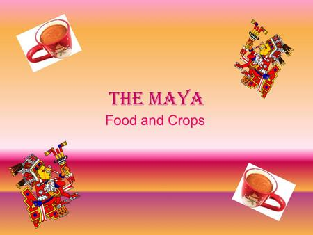 The Maya Food and Crops. Sweet Treats One of the most famous sweets that the Mayas created was the sweet onion. This is when the Mayas lightly fried strips.