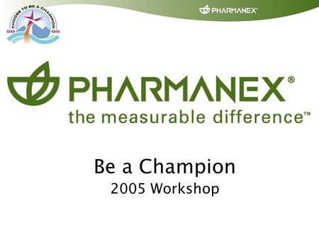 Be a Champion 2005 Workshop. Richard Higbee Vice President Global Marketing.