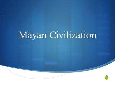  Mayan Civilization. Which continent was the Mayan Civilization located on?  It is located on the North American Continent  More specifically it.