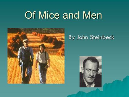 Of Mice and Men By John Steinbeck. John Steinbeck One of The Great American Writers of the 20 th Century.
