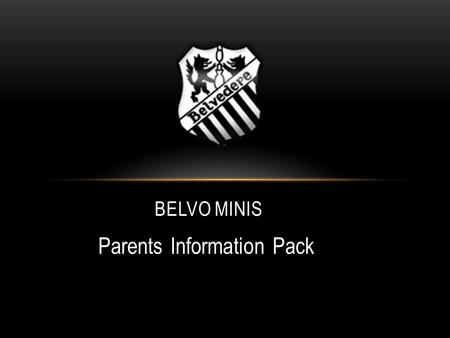 Parents Information Pack BELVO MINIS. MINI ORGANISATION Committee David Monaghan- Chairman Bobby O'Brien- Treasurer Jacqui Holmes- Administrator Beibhinn.
