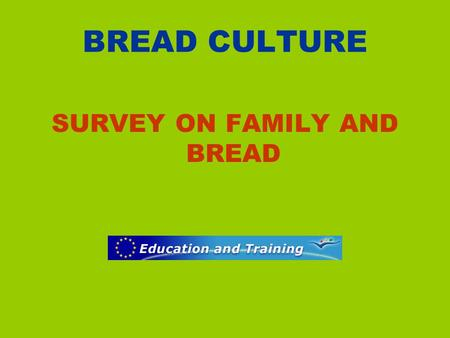 BREAD CULTURE SURVEY ON FAMILY AND BREAD. BREAD AND FAMILY.