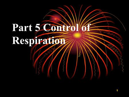 1 Part 5 Control of Respiration. 2 I.Respiratory Center and Formation of the Respiratory Rhythm 1 Respiratory Center.