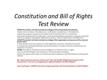 Constitution and Bill of Rights Test Review SSCG3 The student will demonstrate knowledge of the United States Constitution. Explain the main ideas in the.