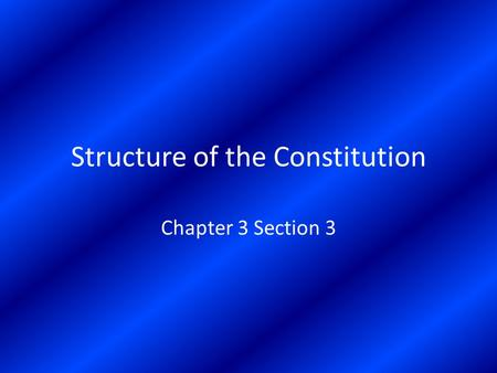 Structure of the Constitution Chapter 3 Section 3.
