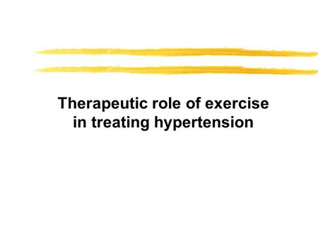 Therapeutic role of exercise in treating hypertension.