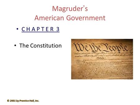 © 2001 by Prentice Hall, Inc. Magruder ' s American Government C H A P T E R 3 The Constitution.