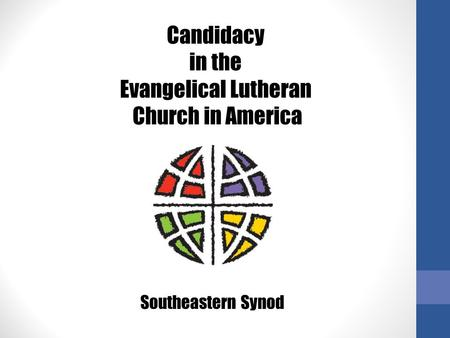 Candidacy in the Evangelical Lutheran Church in America Southeastern Synod.