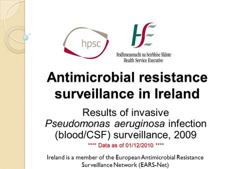 Antimicrobial resistance surveillance in Ireland Results of invasive Pseudomonas aeruginosa infection (blood/CSF) surveillance, 2009 **** Data as of 01/12/2010.