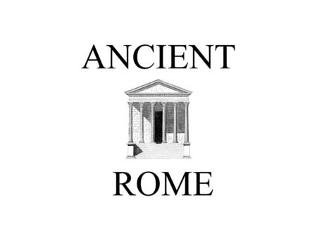 ANCIENT ROME. For over 200 years, Rome was kingdom.