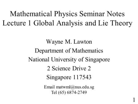 Mathematical Physics Seminar Notes Lecture 1 Global Analysis and Lie Theory Wayne M. Lawton Department of Mathematics National University of Singapore.