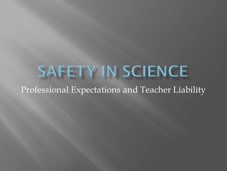 Professional Expectations and Teacher Liability. Federal & State Regulations School Policies Professional Expectations.