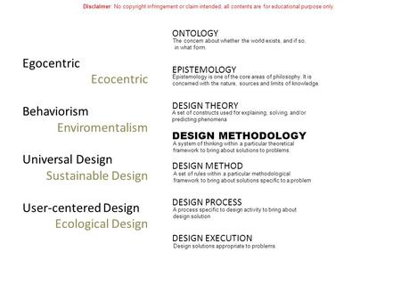 DESIGN METHODOLOGY ONTOLOGY EPISTEMOLOGY DESIGN THEORY DESIGN METHOD DESIGN PROCESS DESIGN EXECUTION Epistemology is one of the core areas of philosophy.